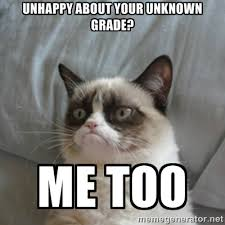 Unhappy about your unknown grade? Me too - Grumpy Cat ={ | Meme ... via Relatably.com