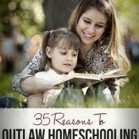 dumbest argument against homeschooling ever true aim 35 reasons to outlaw homeschooling