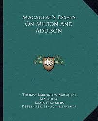 macaulay s essays on milton and addison thomas babington  macaulay s essays on milton and addison thomas babington macaulay 9781163090091