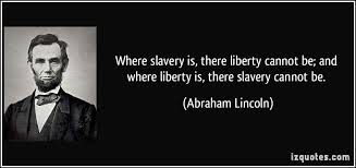 Abraham Lincoln Quotes On Slavery Awesome 48quotewhereslaveryistherelibertycannotbeandwhere