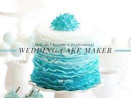Cake Designer Education Requirements How Do I Become A Professional Wedding Cake Maker