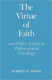 com the virtue of faith and other essays in philosophical  com the virtue of faith and other essays in philosophical theology 9780195041460 robert merrihew adams books