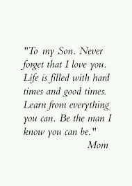 To My Son Quotes Unique To My Son Proud The Man You Have Become Proud To Be Your Mom