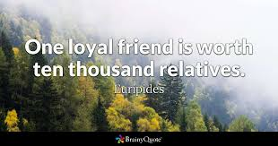 Loyal Friend Quotes Delectable One Loyal Friend Is Worth Ten Thousand Relatives Euripides