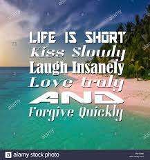 Inspirational Quotes Life Is Short Kiss Slowly Laugh Insanely Love