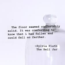 best the bell jar ideas sylvia plath books the floor seemed comfortably solid it was comforting to know that i had fallen and the bell jarbell