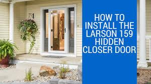Larson Storm Door Size Chart How To Install The Larson 159 Hidden Closer Storm Door