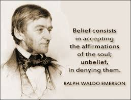 ralph waldo emerson quotes ralph waldo emerson prudence essays belief consists in accepting the affirmations of the soul unbelief in denying them