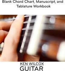 Blank Chord Chart Manuscript And Tablature Workbook Ken J Wilcox