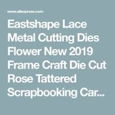 <b>Eastshape Lace</b> Metal Cutting Dies <b>Flower</b> New 2019 <b>Frame</b> Craft ...