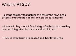 post traumatic stress disorder by  gina clark  leann kuhlmann    what is ptsd    a broad category that applies to people who have been severely