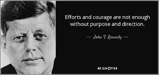 john f kennedy quote efforts and courage are not enough out efforts and courage are not enough out purpose and direction john f kennedy