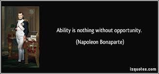 ability is nothing out opportunity  ability is nothing out opportunity napoleon bonaparte