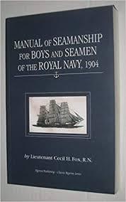 Navy Seamanship Manual Of Seamanship For Boys And Seamen Of The Royal Navy