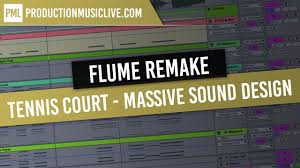Flume Sound Design Flume Synth Tennis Court Massive Sound Design Tutorial Lorde