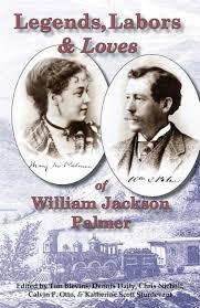 Legends, Labors & Loves: William Jackson Palmer, 1836-1909 by Tim Blevins    NOOK Book (eBook)   Barnes & Noble®