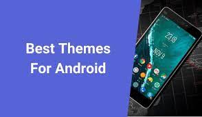 Top 23 Best Themes For Android
