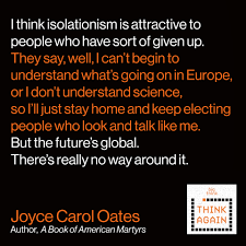 think again podcast joyce carol oates oh that s socialism  joyce carol oates quote i think isolationism is attractive to people who have sort of