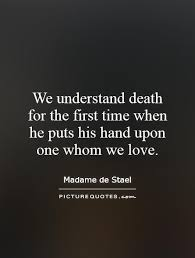 Death Of Loved One Quotes Amazing We Understand Death For The First Time When He Puts His Hand Upon