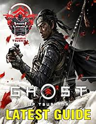 Ghost of Tsushima LATEST GUIDE: Essential Guide Book to become a ...
