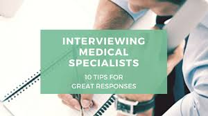 interviewing medical specialists tips for great responses interviewing medical specialists