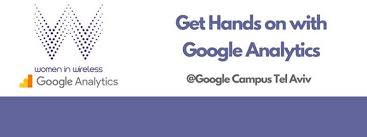 google campus tel aviv. The Latest Hands On And Actionable Event From Women In Wireless Israel Will Be Helping You Reach Next Level Of Google Analytics Not Only Learn Campus Tel Aviv