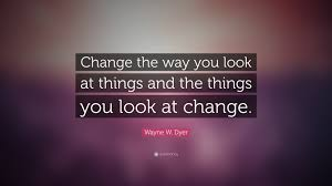 Wayne W Dyer Quote Change The Way You Look At Things And The