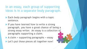 informative essays setting up our claims and ideas ppt  in an essay each group of supporting ideas is in a separate body paragraph