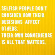 Selfish Inconsiderate People Quotes Word To Live By Selfish
