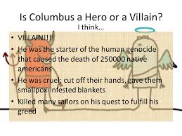 columbus hero or villain michael burke period ss mr forlini  is columbus a hero or a villain villain