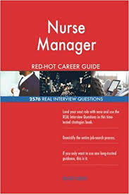 Nurse Manager Red Hot Career Guide 2576 Real Interview Questions