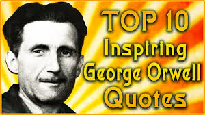 Top 10 George Orwell Quotes 1984 Quotes Inspirational Quotes