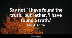 Khalil Gibran Quotes Best Say Not 'I Have Found The Truth' But Rather 'I Have Found A Truth