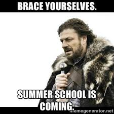 Brace yourselves. Summer School is coming. - Winter is Coming ... via Relatably.com
