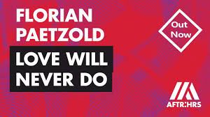 Paetzold Design Florian Paetzold Love Will Never Do Out Now