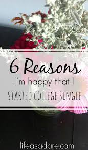 Why Starting College Single Is Great Life As A Dare