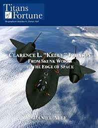 """Clarence L. """"Kelly"""" Johnson: From Skunk Works to the Edge of Space (Titans  of Fortune), Alef, Daniel, eBook - Amazon.com"""