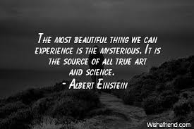 Beautiful Science Quotes Best of Albert Einstein Quote The Most Beautiful Thing We Can Experience Is