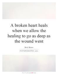 Heal Broken Heart Quotes Simple A Broken Heart Heals When We Allow The Healing To Go As Deep As