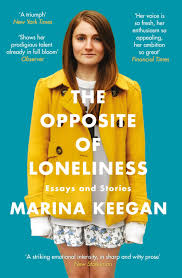 the opposite of loneliness essays and stories amazon co uk  the opposite of loneliness essays and stories amazon co uk marina keegan 9781471139628 books