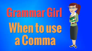 When To Use Comma Grammar Girl When To Use A Comma Youtube