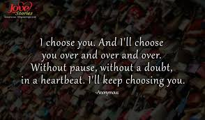 Quotes About Choosing Love Stunning Love Quote On I Choose You Love Stories