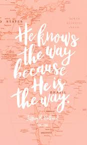 Short Christian Quotes Unique He Knows The Way Because He Is The Way Jeffrey R Holland LDS I