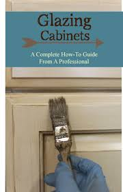 Kitchen Cabinet Paints And Glazes 25 Best Ideas About Glazing Cabinets On Pinterest Painting