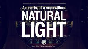 A room is not a room without natural light. - Louis Kahn Architecture Quotes  by
