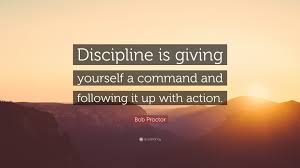 "Giving Of Yourself Quotes Best Of Bob Proctor Quote ""Discipline Is Giving Yourself A Command And"