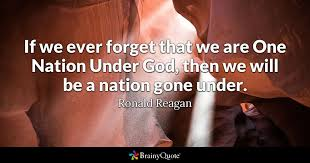 Ever Quote Awesome If We Ever Forget That We Are One Nation Under God Then We Will Be