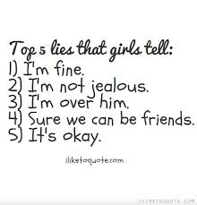 Im Fine Quotes Best Top 48 Lies That Girls Tell 48 I'm Fine 48 I'm Not Jealous 48 I'm