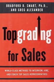 topgrading for s world class methods to interview hire and topgrading for s world class methods to interview hire and coach top srepresentatives bradford d smart ph d greg alexander 9781591842064