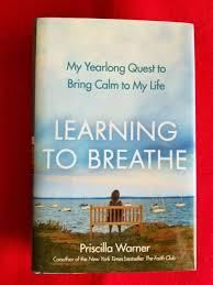 Learning to Breathe : My Yearlong Quest to Bring Calm to My Life by Priscilla  Warner (2012, Trade Paperback) for sale online | eBay